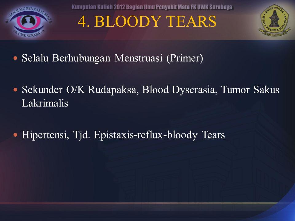 4. BLOODY TEARS Selalu Berhubungan Menstruasi (Primer)