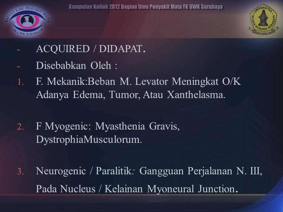 F Myogenic: Myasthenia Gravis, DystrophiaMusculorum.