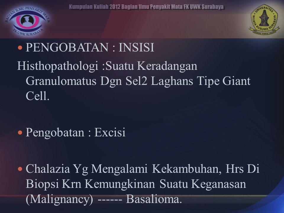 PENGOBATAN : INSISI Histhopathologi :Suatu Keradangan Granulomatus Dgn Sel2 Laghans Tipe Giant Cell.