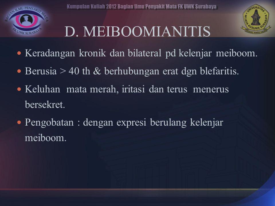 D. MEIBOOMIANITIS Keradangan kronik dan bilateral pd kelenjar meiboom.