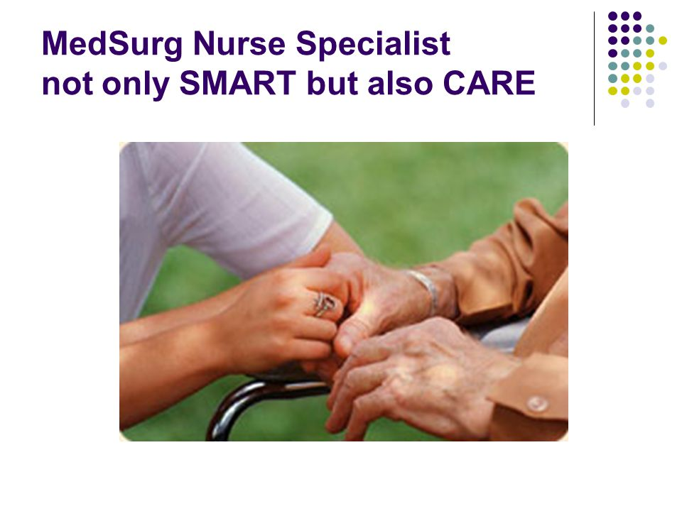 MedSurg Nurse Specialist not only SMART but also CARE