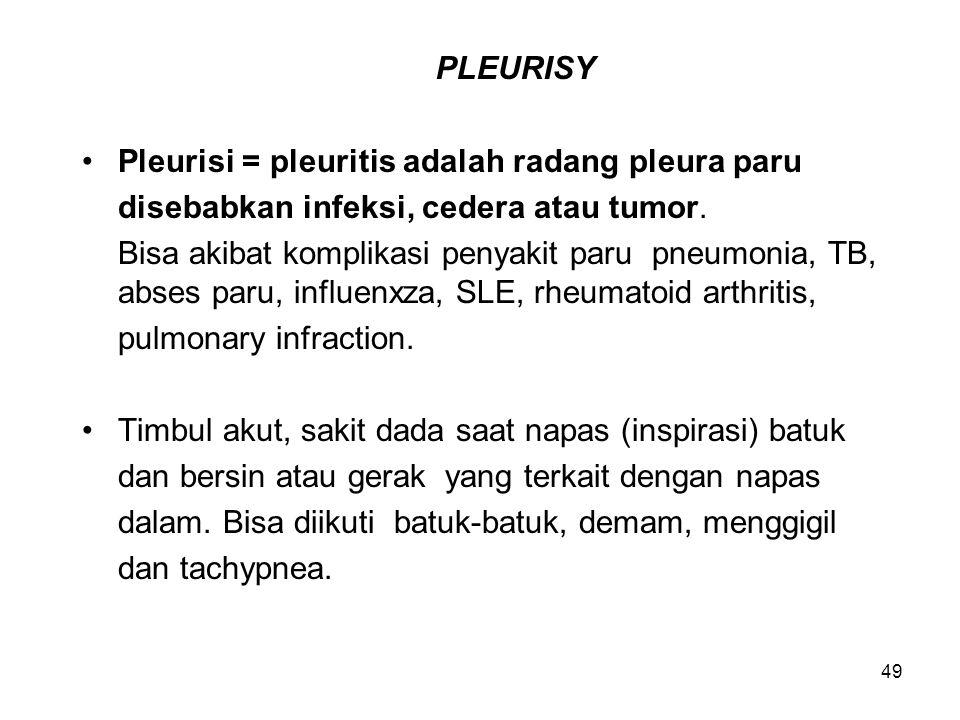 PLEURISY Pleurisi = pleuritis adalah radang pleura paru. disebabkan infeksi, cedera atau tumor.