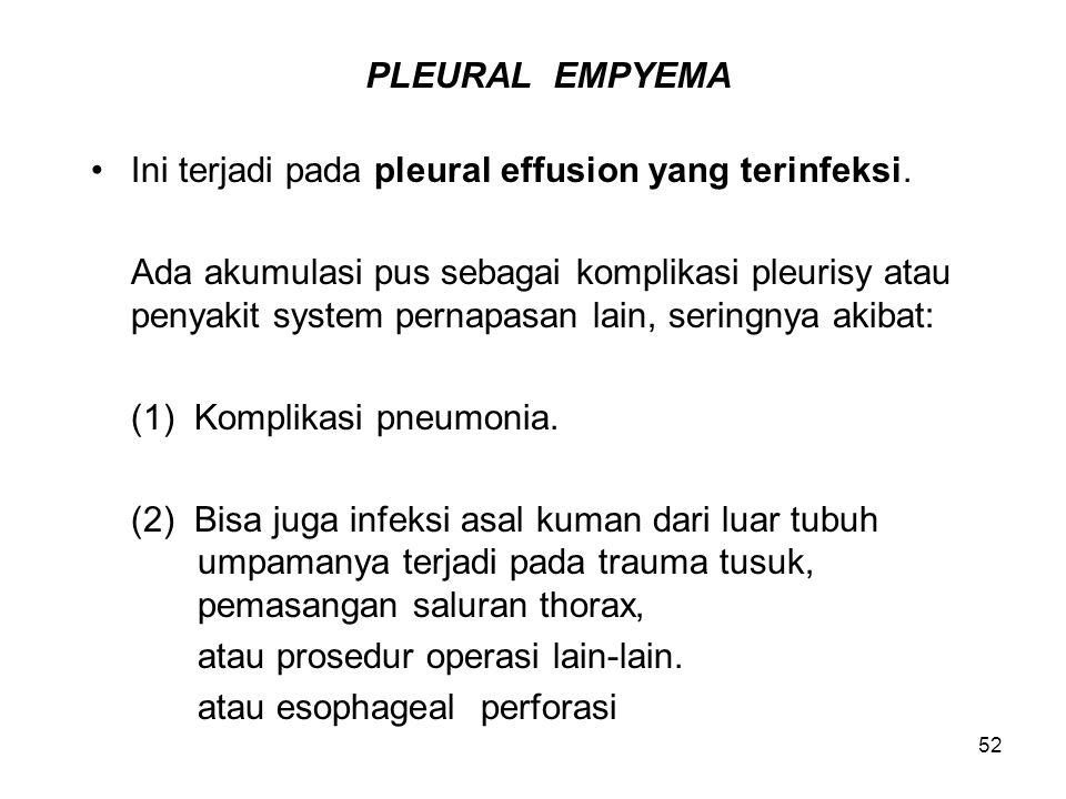 PLEURAL EMPYEMA Ini terjadi pada pleural effusion yang terinfeksi.