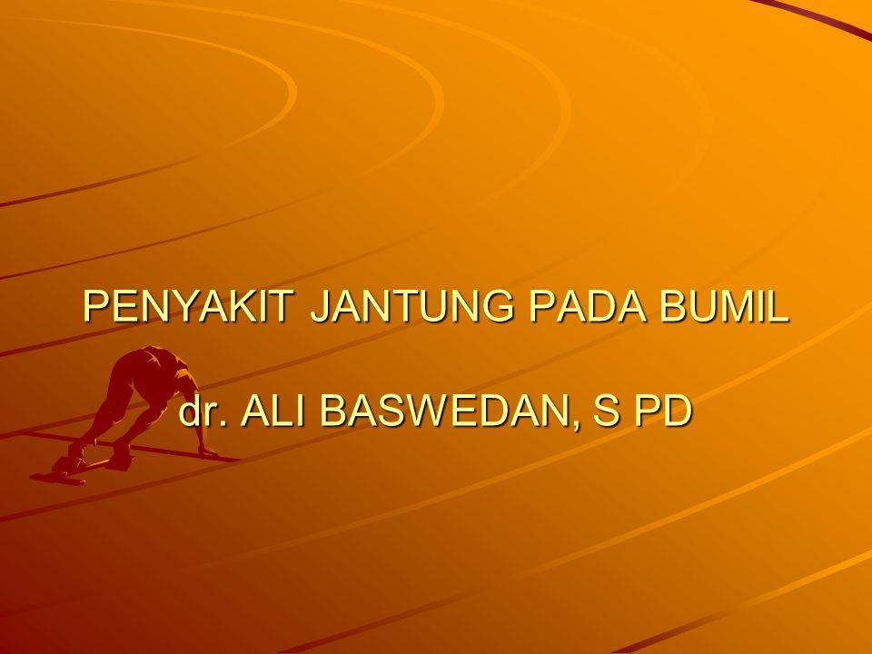 PENYAKIT JANTUNG PADA BUMIL dr. ALI BASWEDAN, S PD
