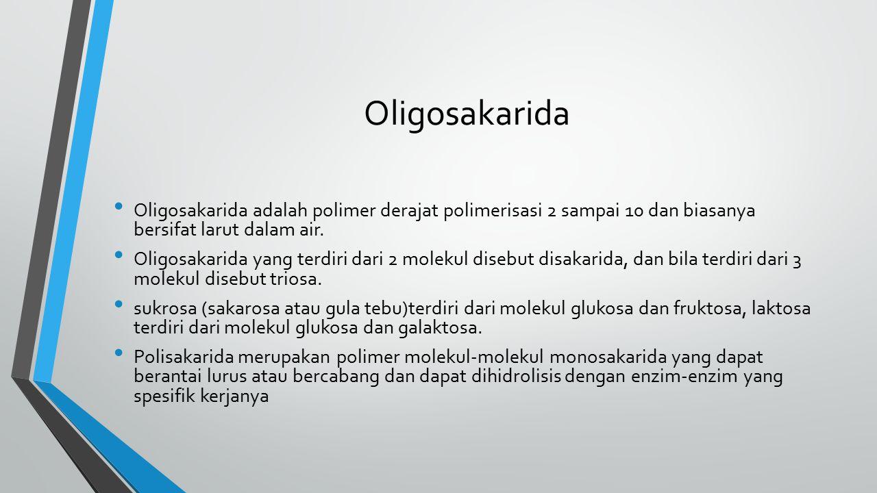 Oligosakarida Oligosakarida adalah polimer derajat polimerisasi 2 sampai 10 dan biasanya bersifat larut dalam air.