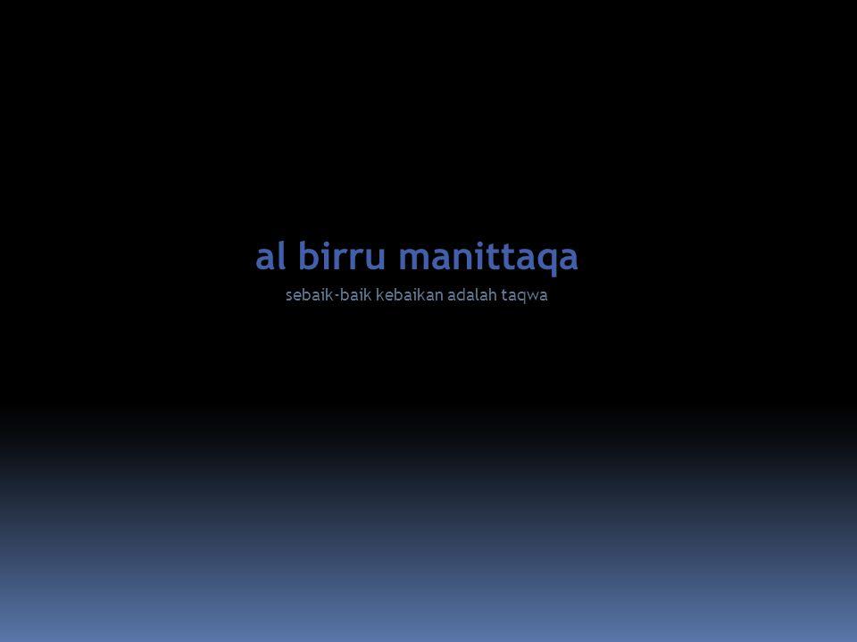 al birru manittaqa sebaik-baik kebaikan adalah taqwa