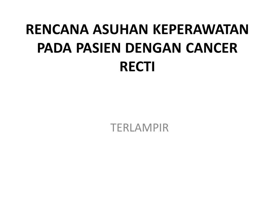RENCANA ASUHAN KEPERAWATAN PADA PASIEN DENGAN CANCER RECTI