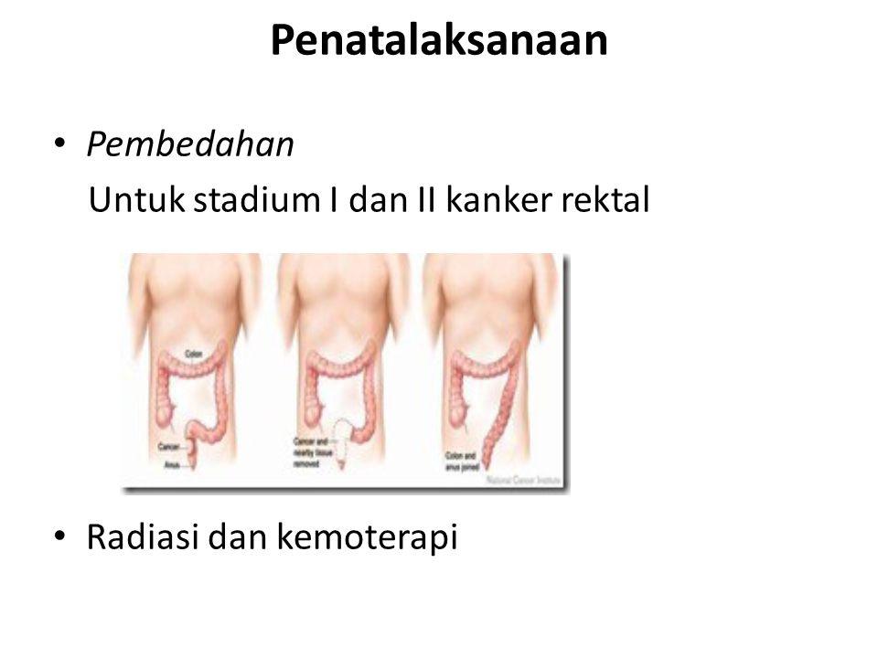 Penatalaksanaan Pembedahan Untuk stadium I dan II kanker rektal