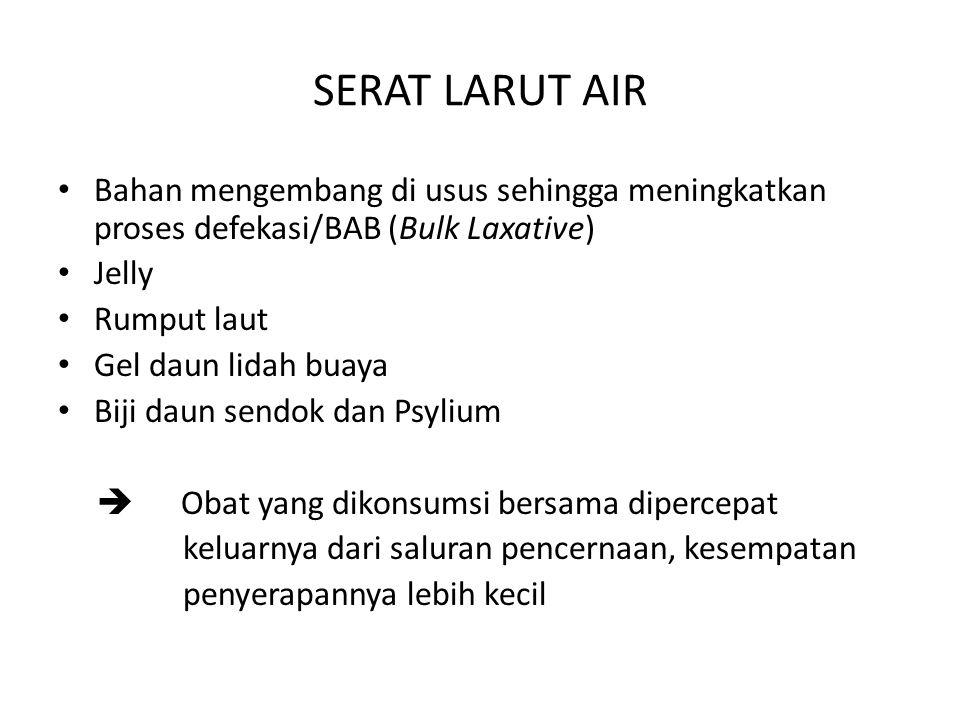 SERAT LARUT AIR Bahan mengembang di usus sehingga meningkatkan proses defekasi/BAB (Bulk Laxative) Jelly.