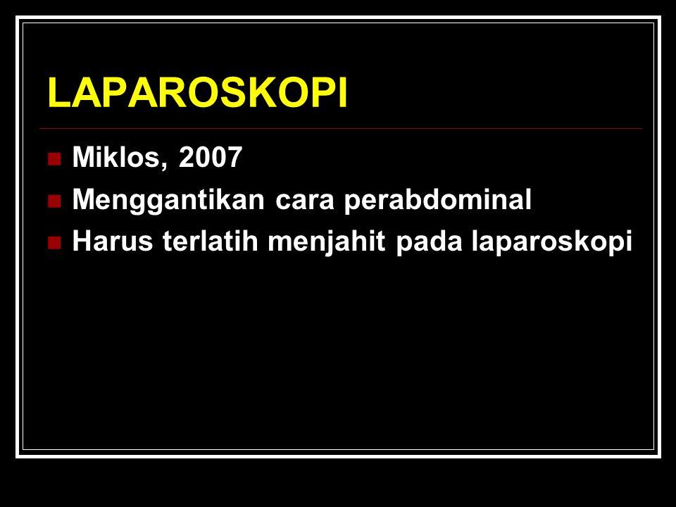 LAPAROSKOPI Miklos, 2007 Menggantikan cara perabdominal