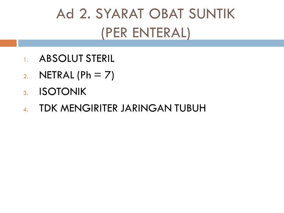 Ad 2. SYARAT OBAT SUNTIK (PER ENTERAL)