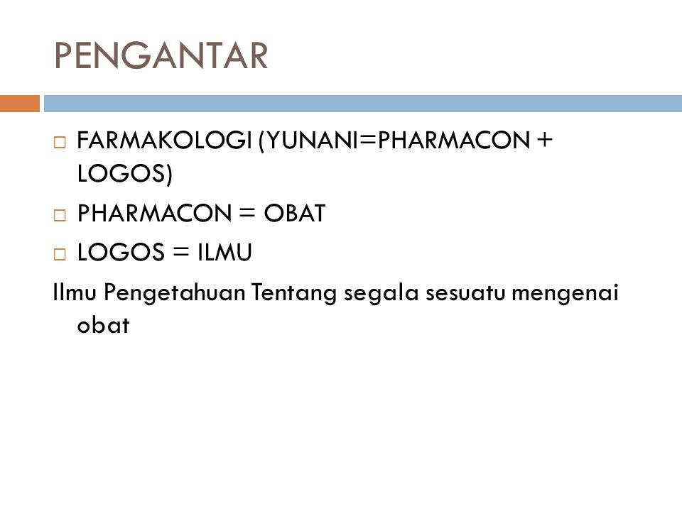 PENGANTAR FARMAKOLOGI (YUNANI=PHARMACON + LOGOS) PHARMACON = OBAT