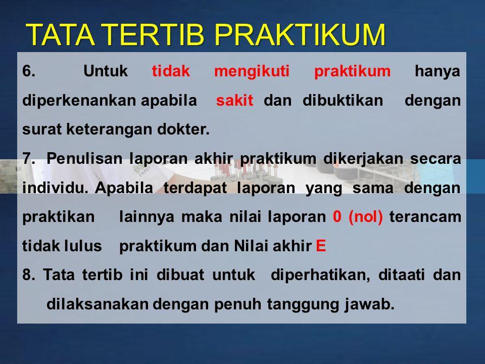 TATA TERTIB PRAKTIKUM 6. Untuk tidak mengikuti praktikum hanya diperkenankan apabila sakit dan dibuktikan dengan surat keterangan dokter.
