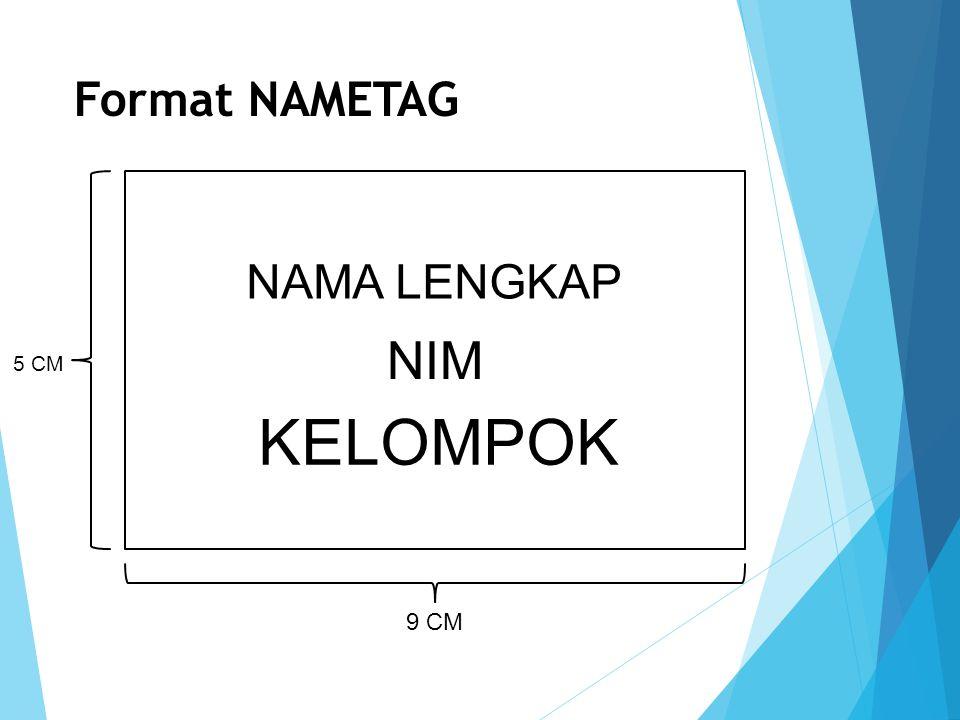 Format NAMETAG NAMA LENGKAP NIM 5 CM KELOMPOK 9 CM