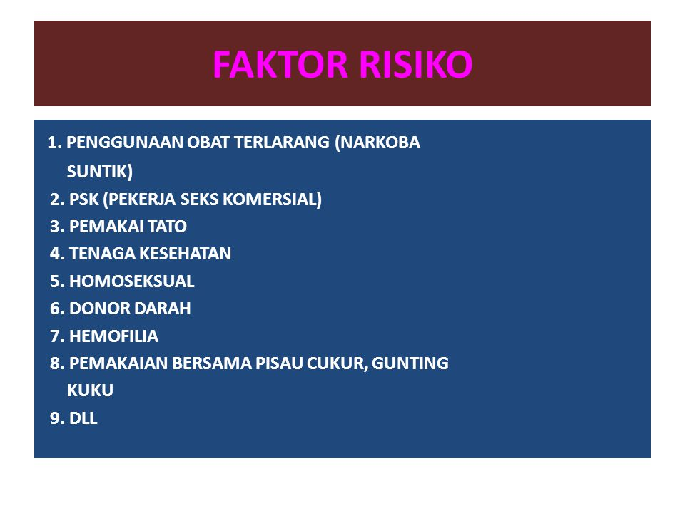 FAKTOR RISIKO 1. PENGGUNAAN OBAT TERLARANG (NARKOBA SUNTIK)