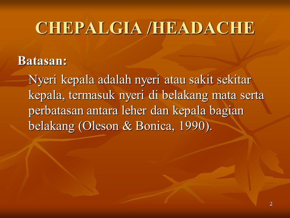 CHEPALGIA /HEADACHE Batasan:
