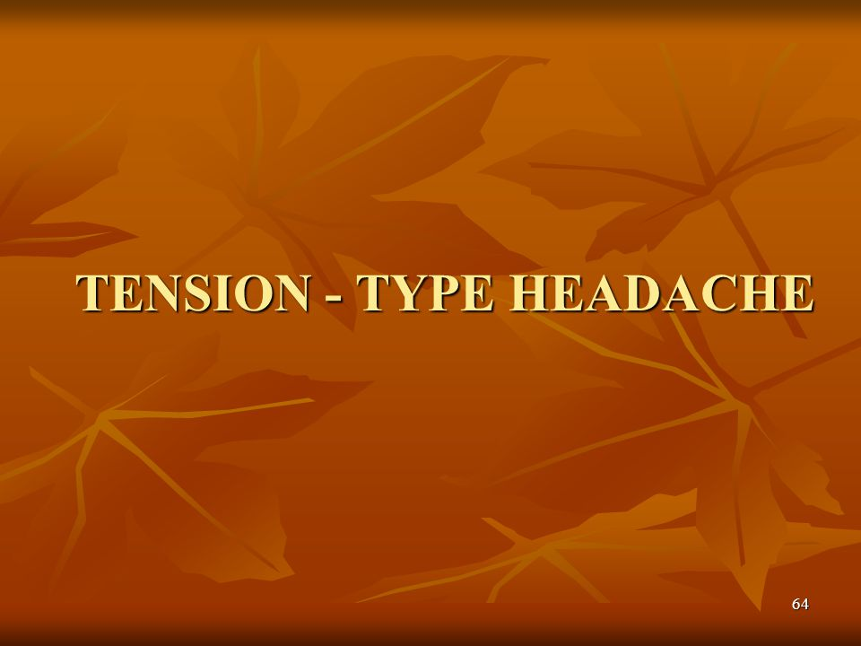 TENSION - TYPE HEADACHE
