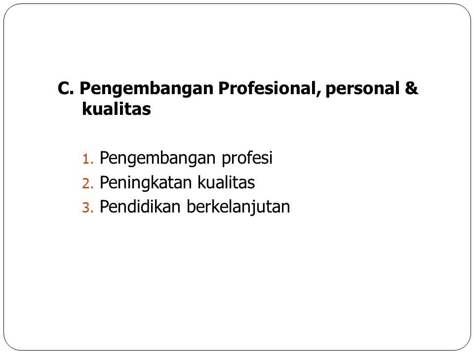 C. Pengembangan Profesional, personal & kualitas
