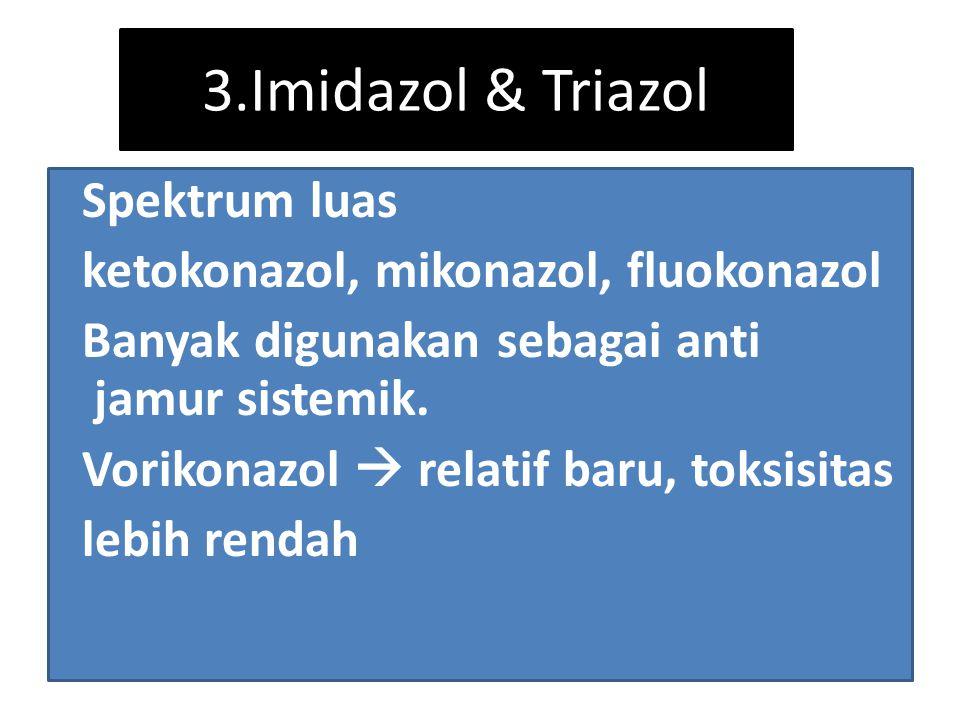3.Imidazol & Triazol Spektrum luas ketokonazol, mikonazol, fluokonazol