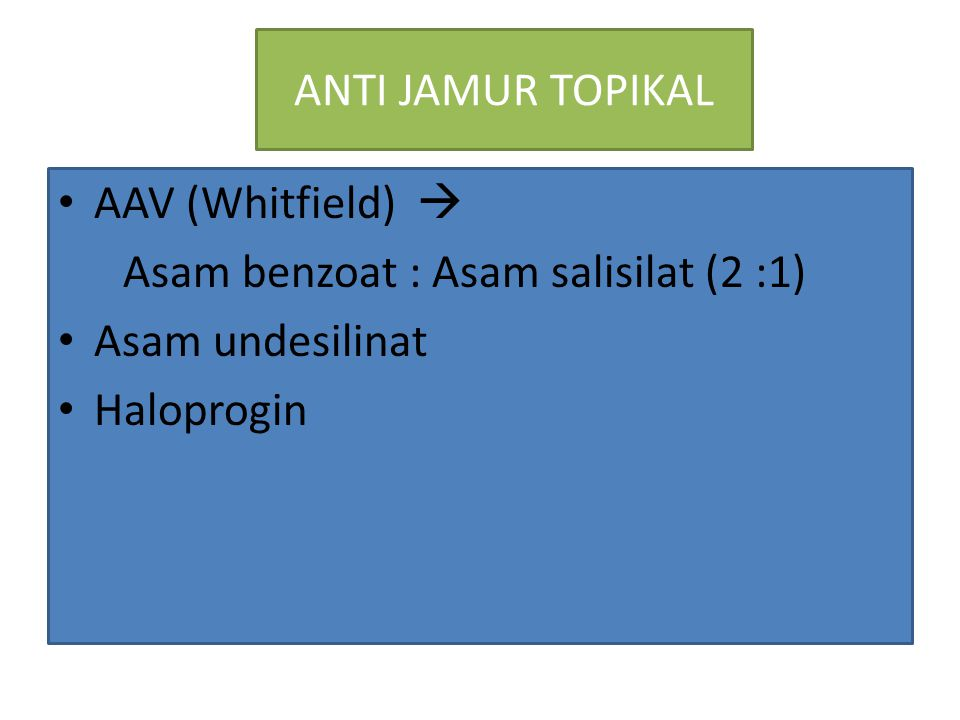 ANTI JAMUR TOPIKAL AAV (Whitfield)  Asam benzoat : Asam salisilat (2 :1) Asam undesilinat.