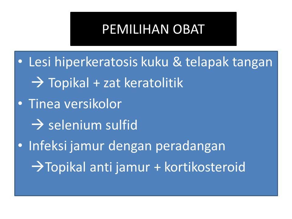 PEMILIHAN OBAT Lesi hiperkeratosis kuku & telapak tangan.  Topikal + zat keratolitik. Tinea versikolor.