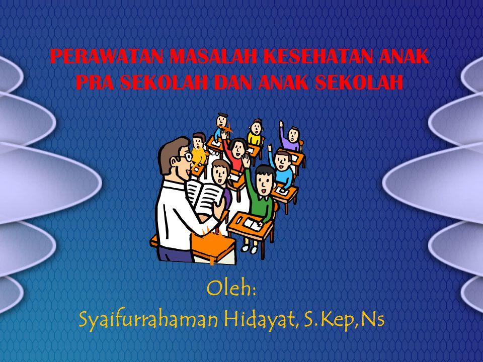 PERAWATAN MASALAH KESEHATAN ANAK PRA SEKOLAH DAN ANAK SEKOLAH