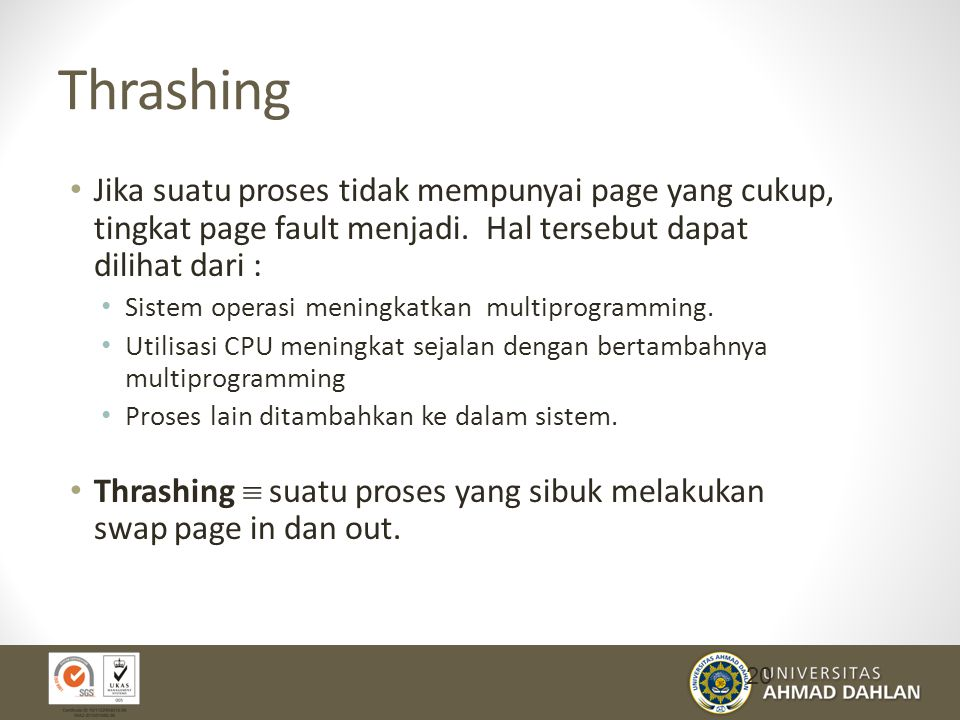 Thrashing Jika suatu proses tidak mempunyai page yang cukup, tingkat page fault menjadi. Hal tersebut dapat dilihat dari :