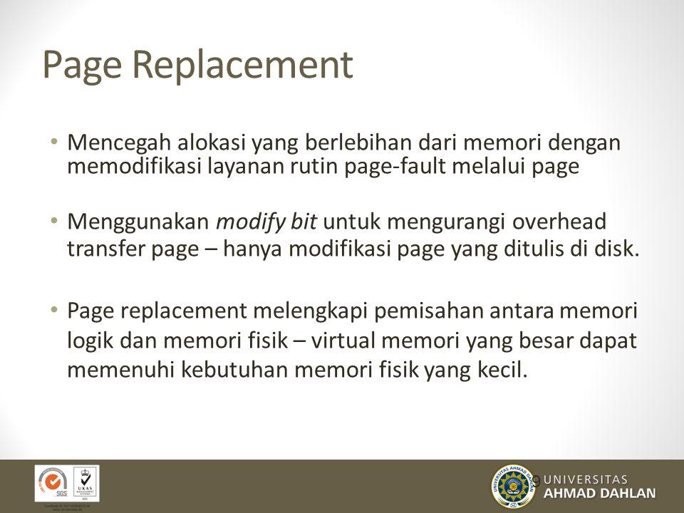 Page Replacement Mencegah alokasi yang berlebihan dari memori dengan memodifikasi layanan rutin page-fault melalui page.