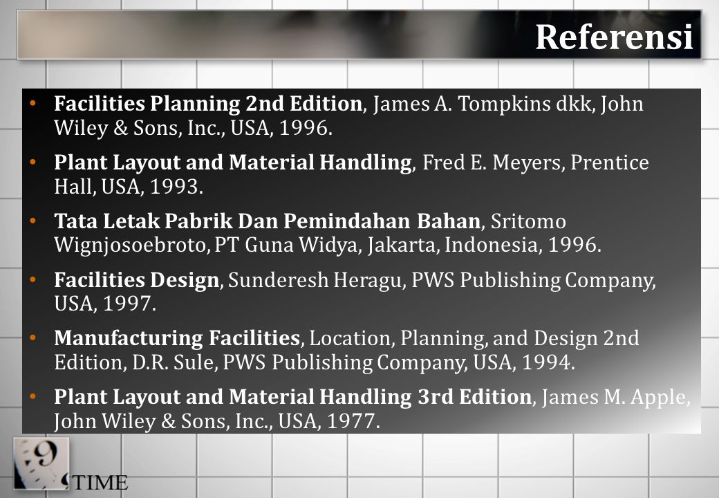 Referensi Facilities Planning 2nd Edition, James A. Tompkins dkk, John Wiley & Sons, Inc., USA, 1996.