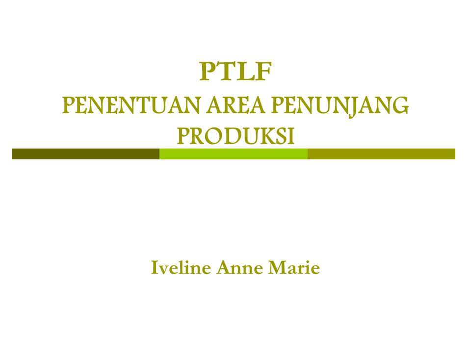 PTLF PENENTUAN AREA PENUNJANG PRODUKSI Iveline Anne Marie