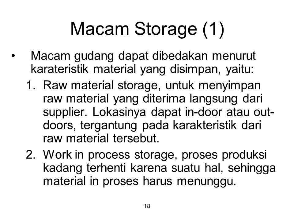 Macam Storage (1) Macam gudang dapat dibedakan menurut karateristik material yang disimpan, yaitu: