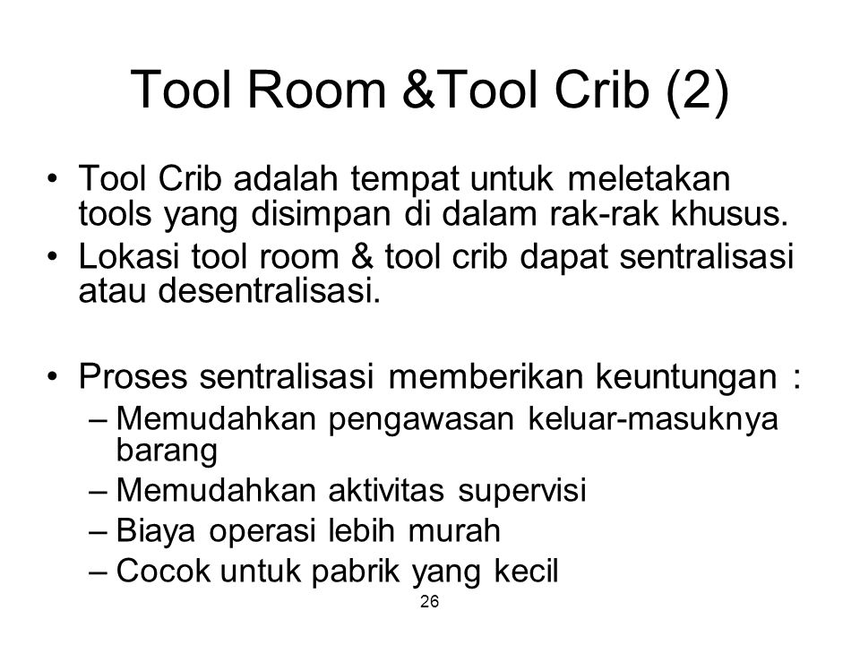 Tool Room &Tool Crib (2) Tool Crib adalah tempat untuk meletakan tools yang disimpan di dalam rak-rak khusus.