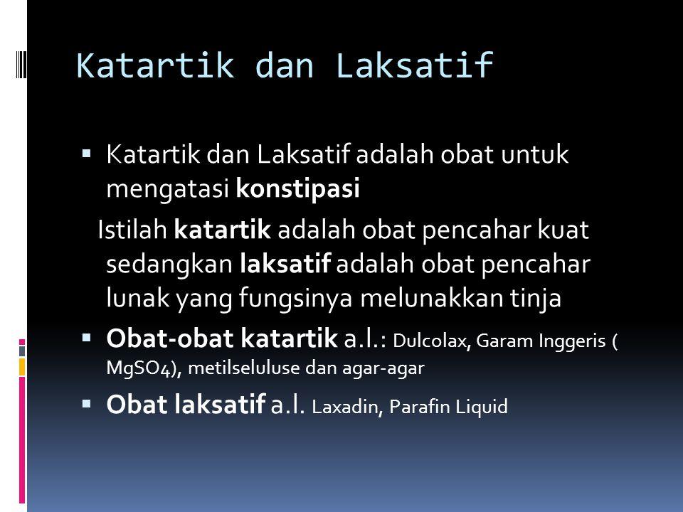 Katartik dan Laksatif Katartik dan Laksatif adalah obat untuk mengatasi konstipasi.