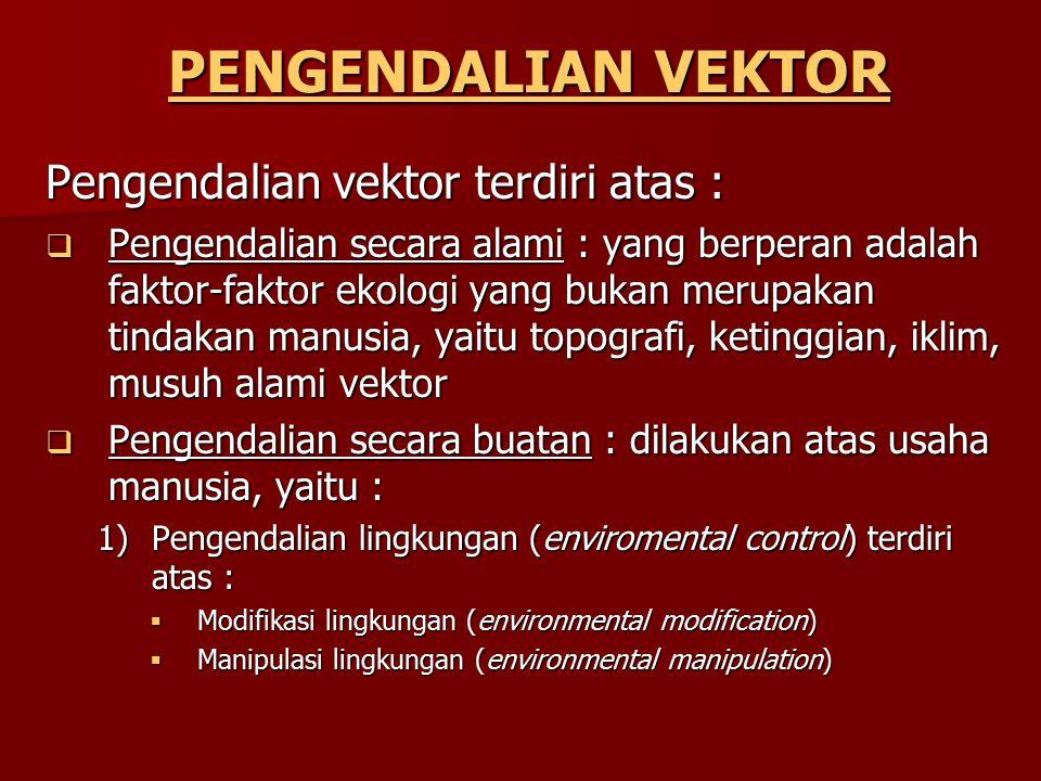 PENGENDALIAN VEKTOR Pengendalian vektor terdiri atas :