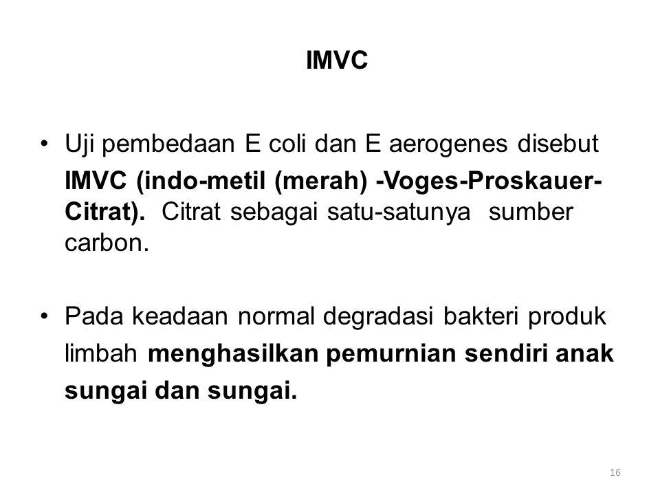 IMVC Uji pembedaan E coli dan E aerogenes disebut. IMVC (indo-metil (merah) -Voges-Proskauer-Citrat). Citrat sebagai satu-satunya sumber carbon.