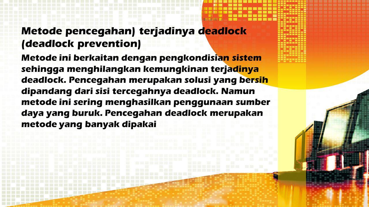 Metode pencegahan) terjadinya deadlock (deadlock prevention)