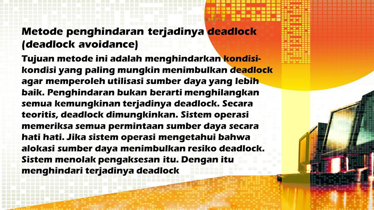 Metode penghindaran terjadinya deadlock (deadlock avoidance)