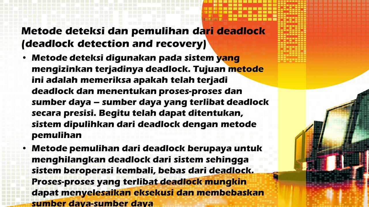Metode deteksi dan pemulihan dari deadlock (deadlock detection and recovery)