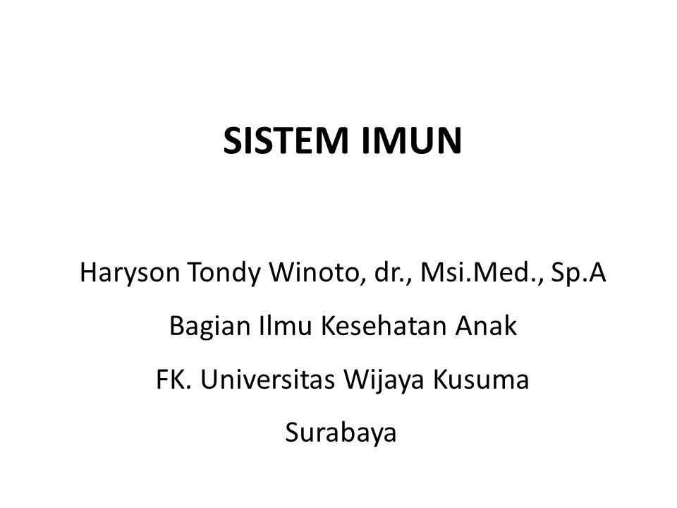 SISTEM IMUN Haryson Tondy Winoto, dr., Msi.Med., Sp.A