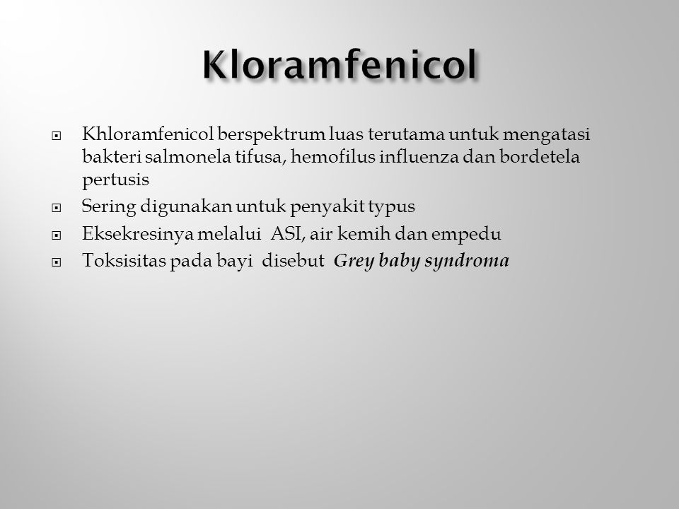 Kloramfenicol Khloramfenicol berspektrum luas terutama untuk mengatasi bakteri salmonela tifusa, hemofilus influenza dan bordetela pertusis.