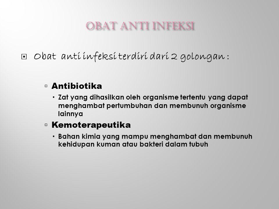 Obat anti infeksi terdiri dari 2 golongan :