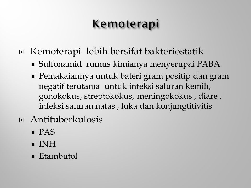 Kemoterapi Kemoterapi lebih bersifat bakteriostatik Antituberkulosis