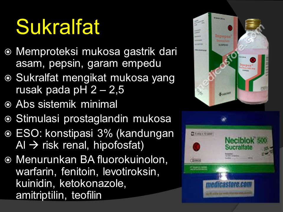 Sukralfat Memproteksi mukosa gastrik dari asam, pepsin, garam empedu
