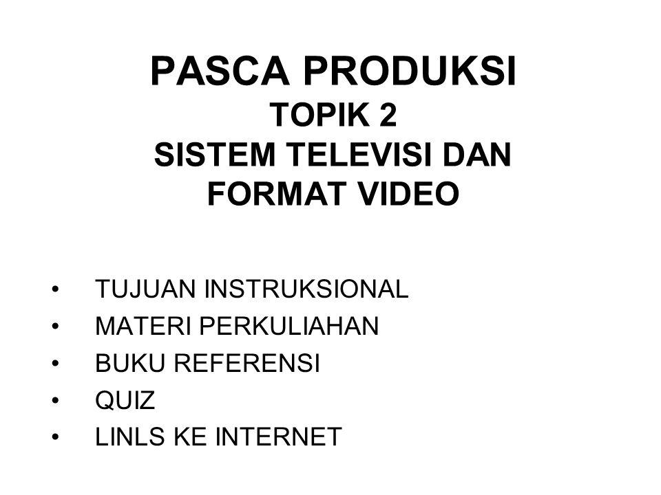 PASCA PRODUKSI TOPIK 2 SISTEM TELEVISI DAN FORMAT VIDEO