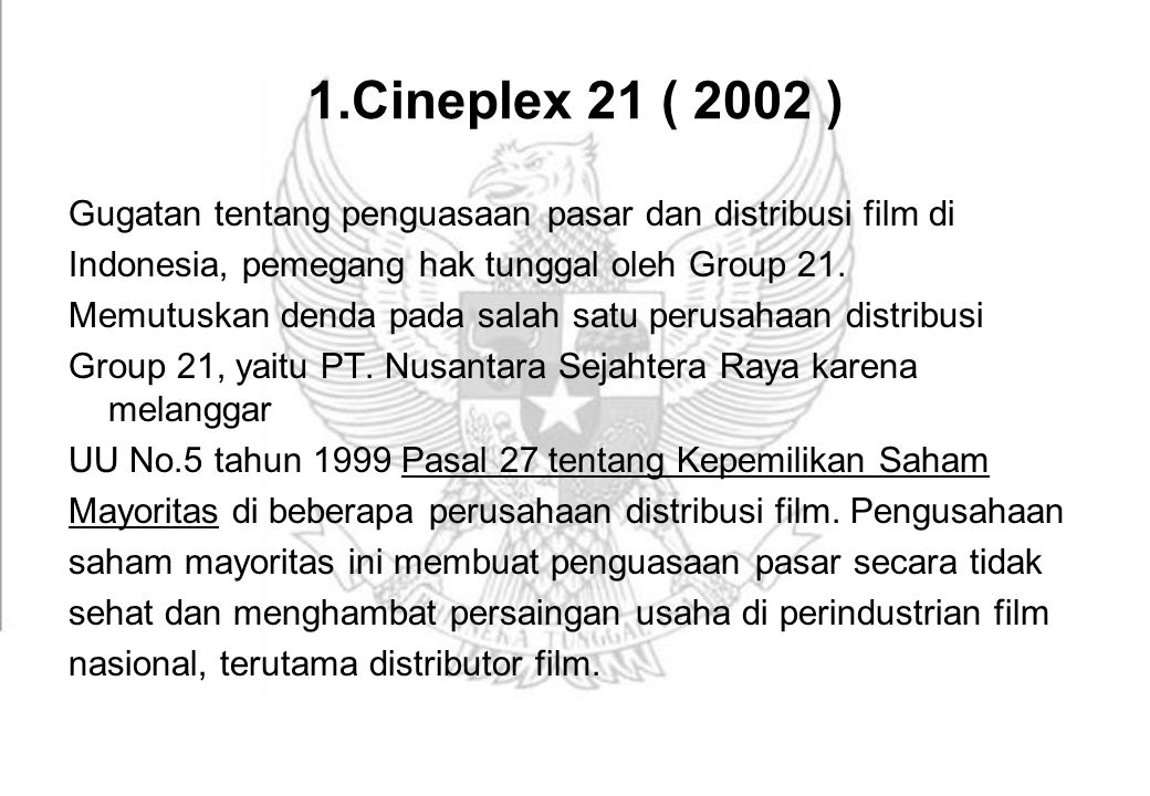 1.Cineplex 21 ( 2002 ) Gugatan tentang penguasaan pasar dan distribusi film di. Indonesia, pemegang hak tunggal oleh Group 21.
