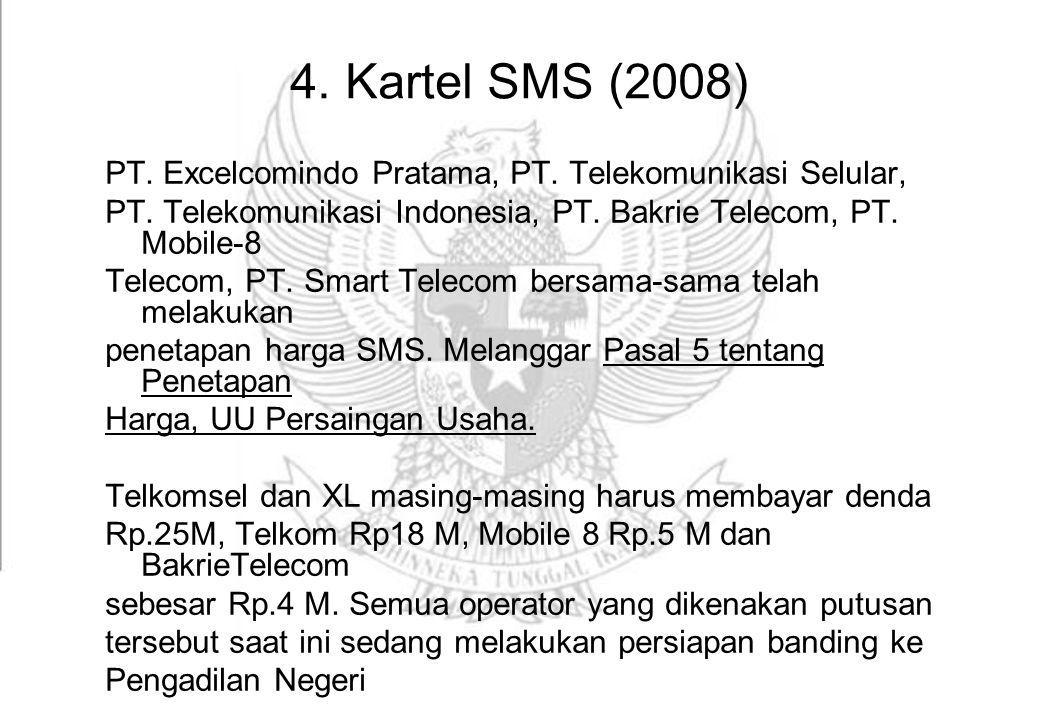 4. Kartel SMS (2008) PT. Excelcomindo Pratama, PT. Telekomunikasi Selular, PT. Telekomunikasi Indonesia, PT. Bakrie Telecom, PT. Mobile-8.