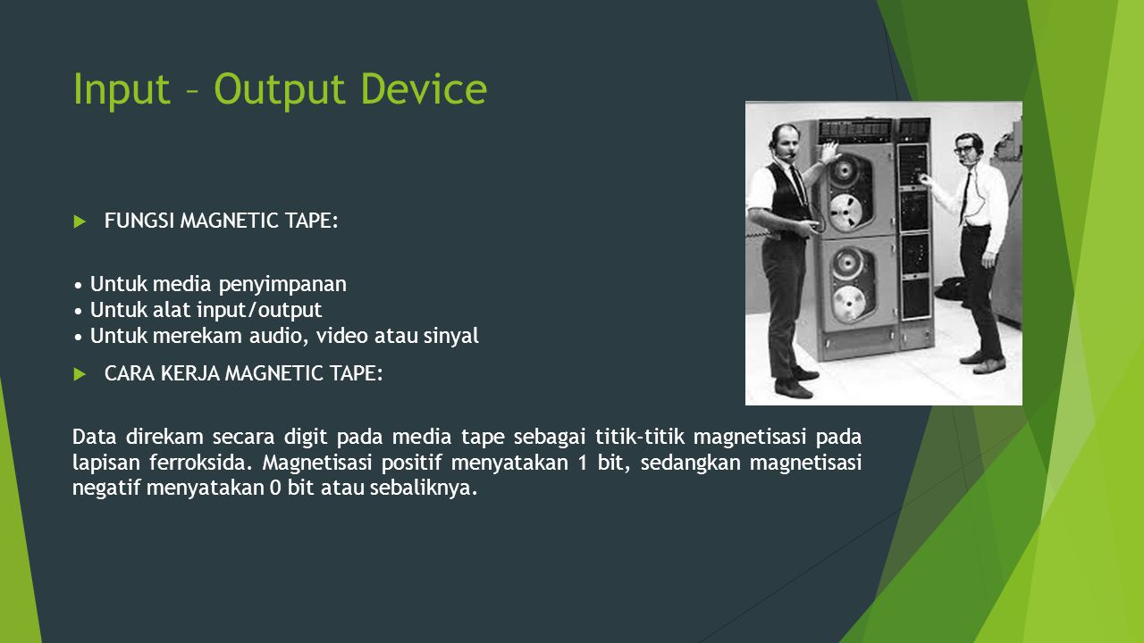 Input – Output Device FUNGSI MAGNETIC TAPE: