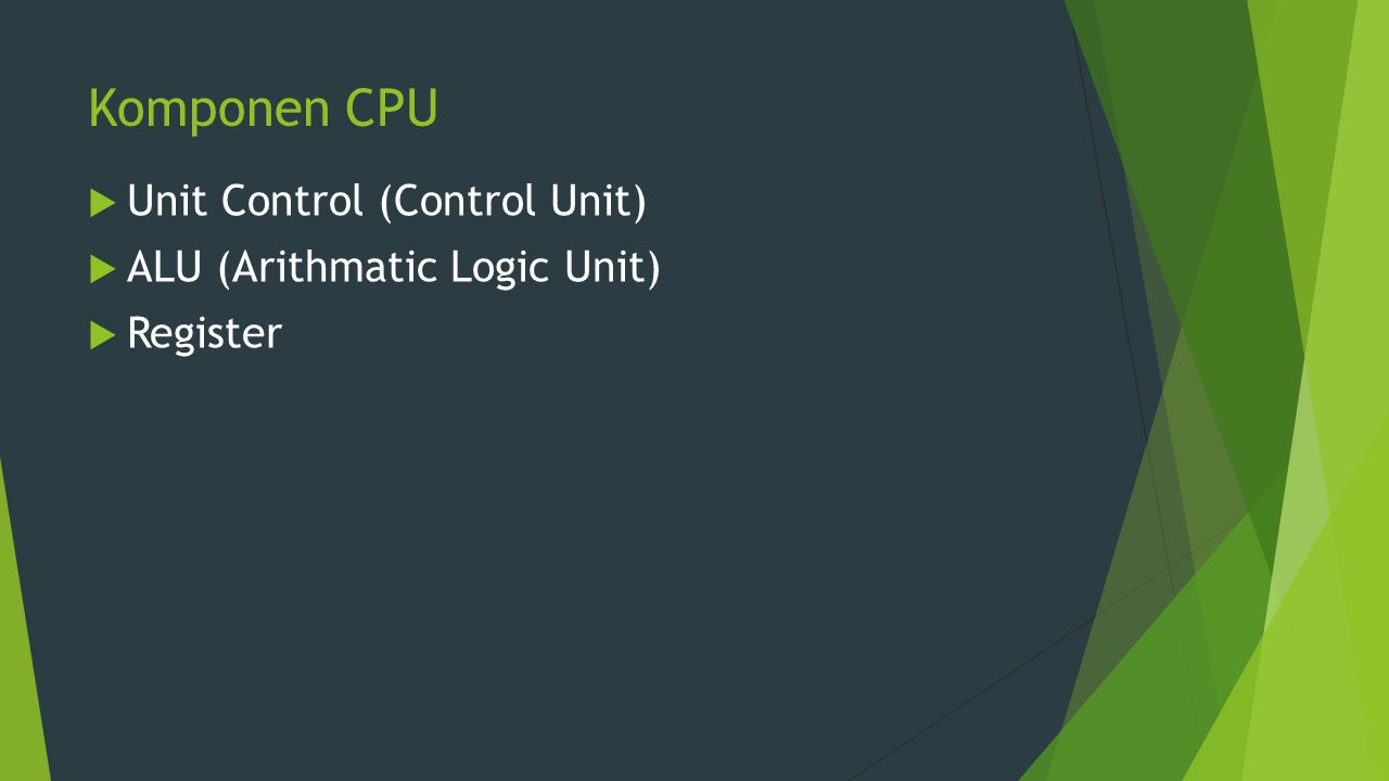 Komponen CPU Unit Control (Control Unit) ALU (Arithmatic Logic Unit)