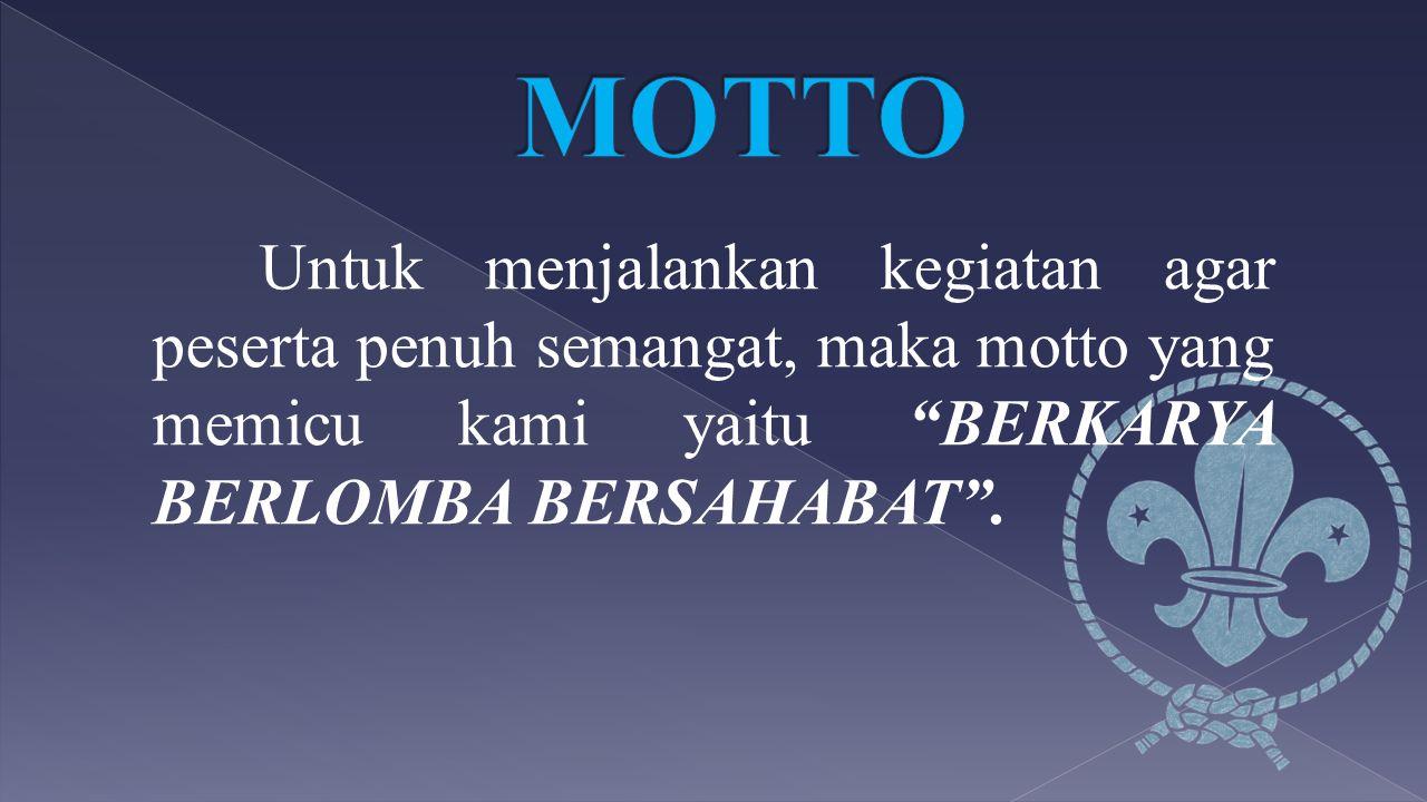 MOTTO Untuk menjalankan kegiatan agar peserta penuh semangat, maka motto yang memicu kami yaitu BERKARYA BERLOMBA BERSAHABAT .