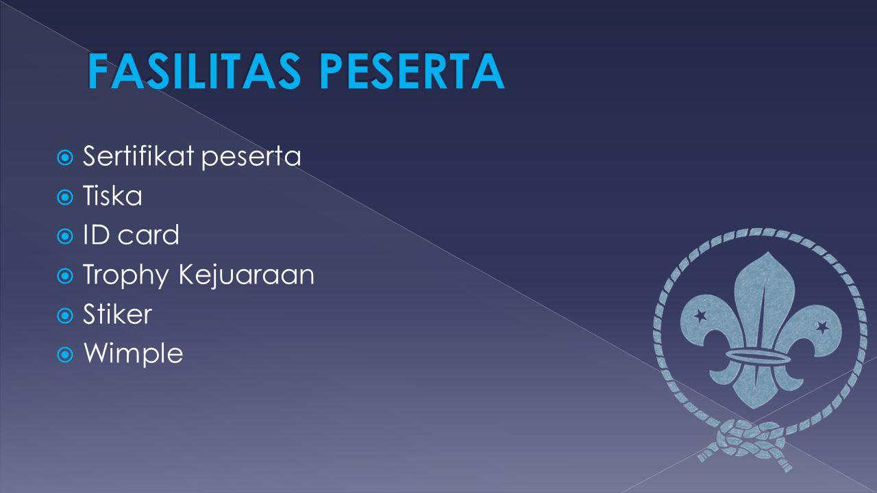 FASILITAS PESERTA Sertifikat peserta Tiska ID card Trophy Kejuaraan